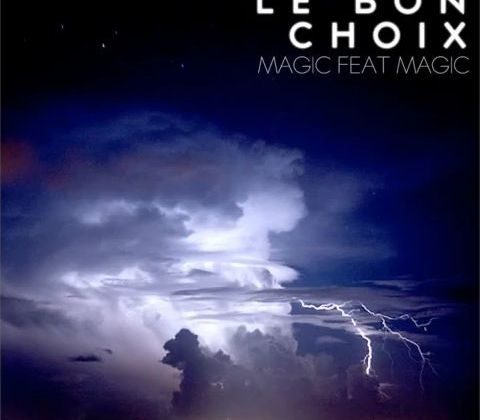 [DANCEHALL] MAGIC FEAT MAGIC - LE BON CHOIX - 2012