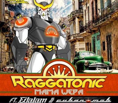 [DANCEHALL] RAGGATONIC Feat EDALAM - MAMA WEPA - 2013