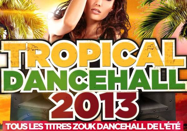 [DANCEHALL] TROPICAL DANCEHALL 2013 - 2013