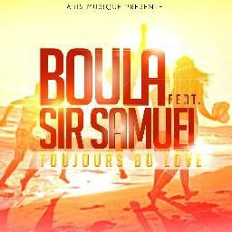 [DANCE HALL] BOULA Feat SIR SAMUEL - TOUJOURS DU LOVE - 2013