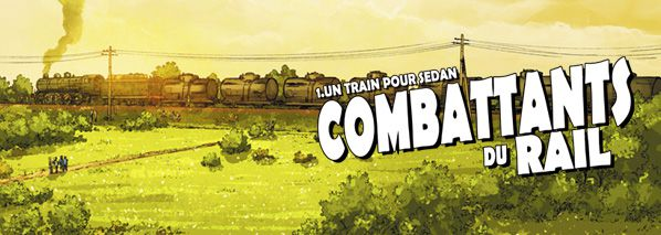 COMBATTANTS DU RAIL [T1. Un train pour Sedan]
