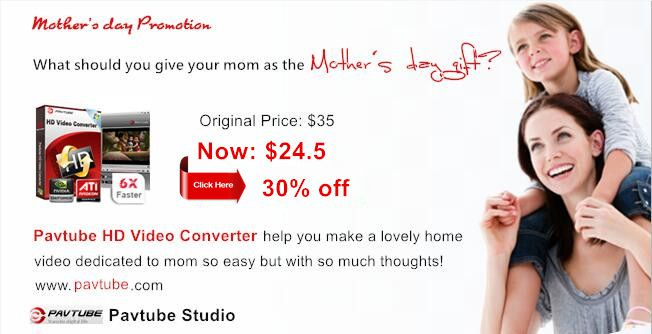 Happy Mother's Day up to 30% off HD Video Converter and Editor