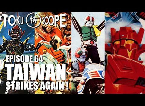 TOKU SCOPE # 64 : TAIWAN STRIKES AGAIN !