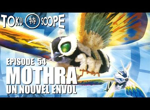 TOKU SCOPE # 54 : MOTHRA: UN NOUVEL ENVOL