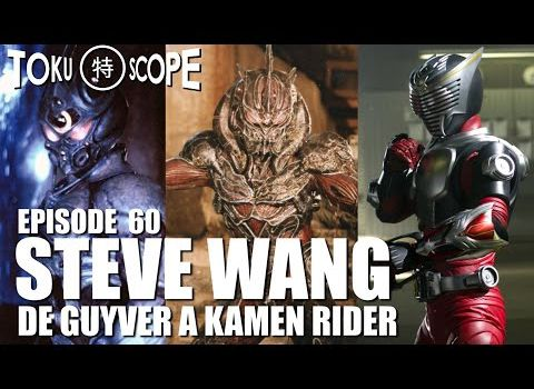 TOKU SCOPE # 60 : STEVE WANG : DE GUYVER A KAMEN RIDER