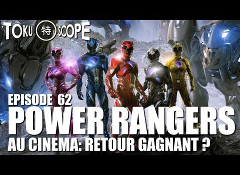 TOKU SCOPE #62: POWER RANGERS AU CINEMA : RETOUR GAGNANT ?