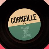 Listen to I Wanna Dance With Somebody (Who Loves Me) - Single by Corneille on TIDAL