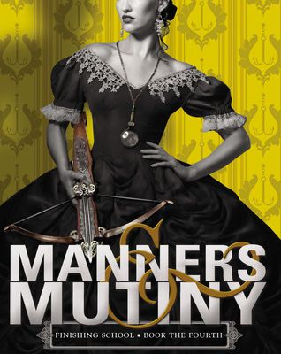Manners & Mutiny (Finishing School #4) by Gail Carriger