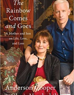 The Rainbow Comes and Goes: A Mother and Son On Life, Love, and Loss by Anderson Cooper