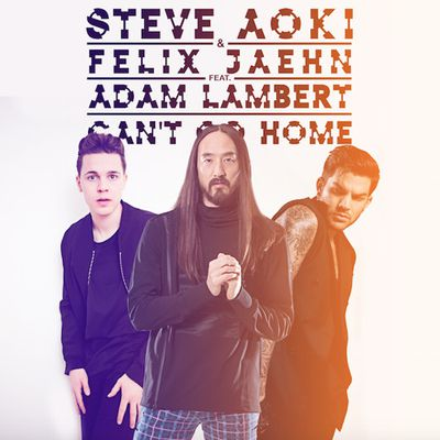 Can't Go Home by Steve Aoki & Felix Jaehn Feat. Adam Lambert