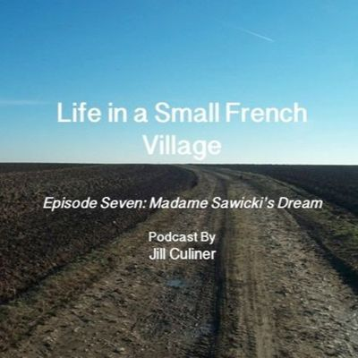 Podcast: Life in a Small French Village Episode Seven: Madame Sawicki's Dream