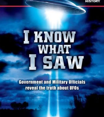 I Know What I Saw : Government & Military Officials reveal the Truth about UFOs