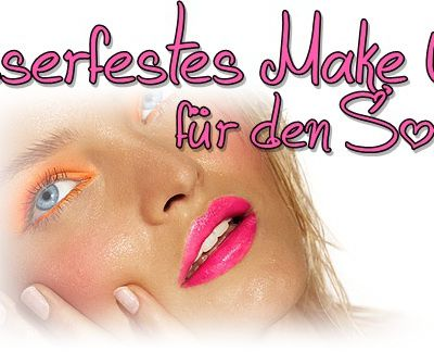 Wasserfestes Make Up für den Sommer