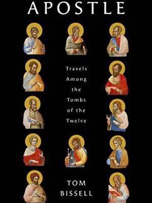 Read Apostle: Travels Among the Tombs of the Twelve by Tom Bissell Book Online or Download PDF