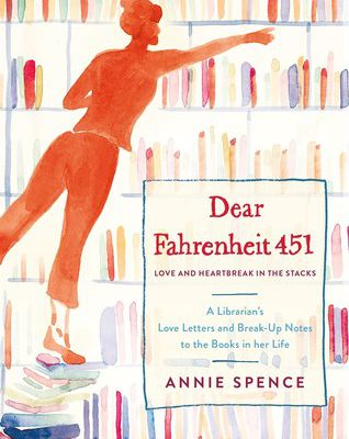 (Read Online / Download) Dear Fahrenheit 451: A Librarian's Love Letters and Break-Up Notes to the Books in Her Life by Annie Spence Ebook in (PDF , Epub or Kindle)