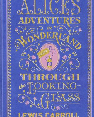 Littérature: Alice's Adventures in Wonderland and Through the Looking-Glass