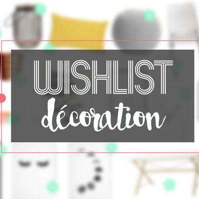 Wishlist décoration #2