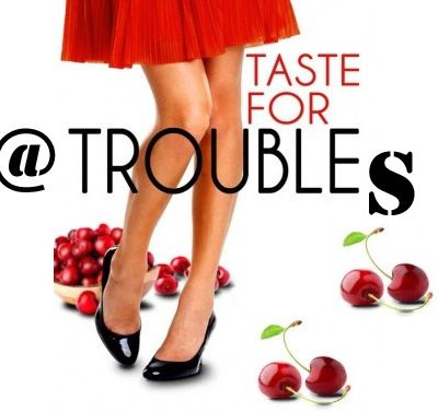 Taste For Troubles