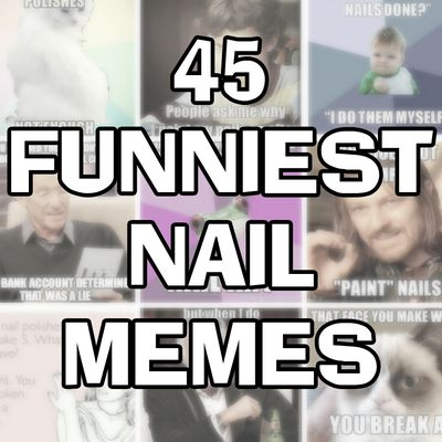 45 Funniest Nail MEMEs to lift your mood!