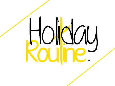 Holiday Routine