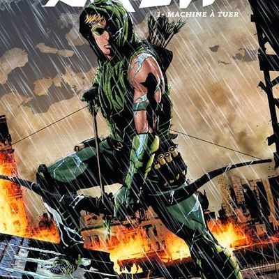 [REVIEW] Green Arrow Tome 1 - Machine à Tuer