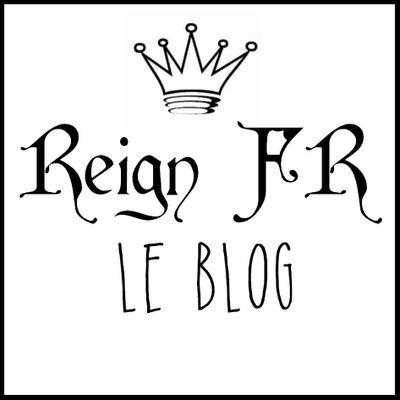 Reign FR - le Blog