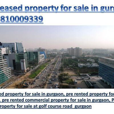 Pre-leased property for sale on golf course road gurgaon, 9810009339