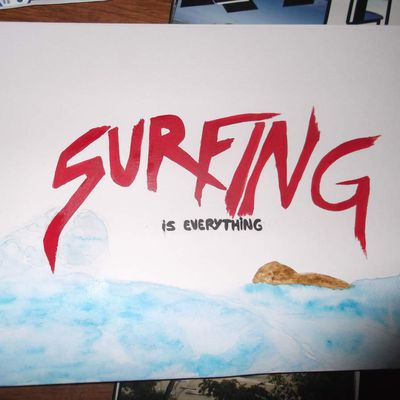 surfing is everything...