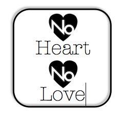 No Heart, No love...