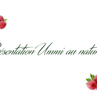 Présentation ( Ummi au naturel )