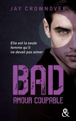 Bad : Tome 3, Amour coupable – Jay Crownover