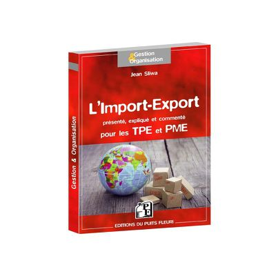 L'import-export présenté, expliqué et commenté, .....Economie, fiscalité,propriété intellectuelle, normes