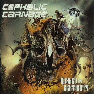 CEPHALIC CARNAGE: Misled By Certainty (2010-Relapse records)[Death/Grind]