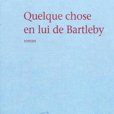 Quelque chose en lui de Bartleby Philippe Delerm