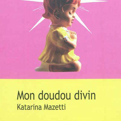 """Katarina Mazetti : """"Mon doudou divin"""""""
