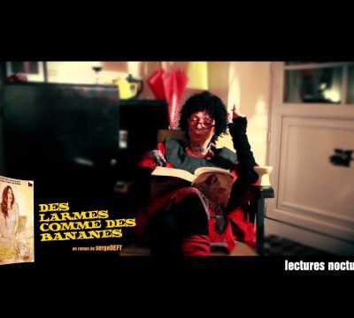 [VIDEO] Lectures Nocturnes : Des Larmes Comme Des Bananes