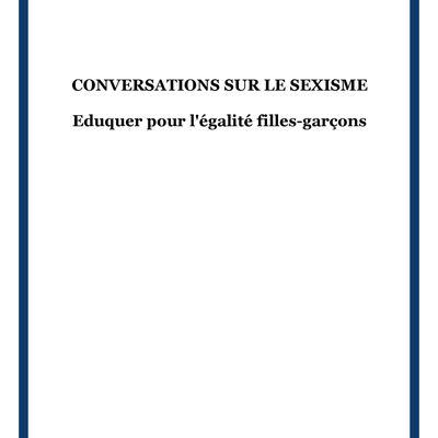CONVERSATIONS SUR LE SEXISME Eduquer pour l'égalité filles-garçons par Philippe Clauzard
