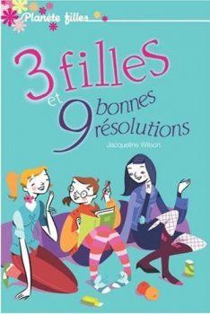 [Wilson, Jacqueline] 3 filles et 9 bonnes résolutions