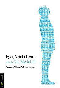 coin lecture: Ego, Ariel et moi suivi de Oh, Bigdata ! de Georges-Olivier Châteaureynaud