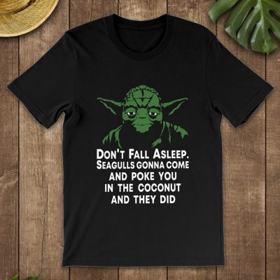 Yoda Don't fall asleep seagulls gonna come and they did shirt