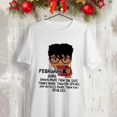 February Girl knows more than she says thinks more than she speaks shirt