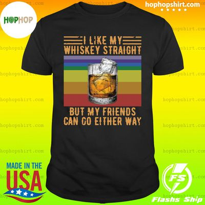 Top I Like My Whiskey Straight But My Friends Can Go Either Way Vintage Shirt