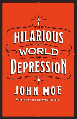 [PDF] Download The Hilarious World of Depression By John Moe Full Hardcover READ ONLINE