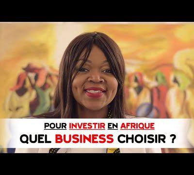 POUR INVESTIR EN AFRIQUE QUEL BUSINESS CHOISIR ?