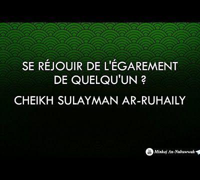 Se réjouir de l'égarement de quelqu'un  ? - Cheikh Sulayman Ar-Ruhaily