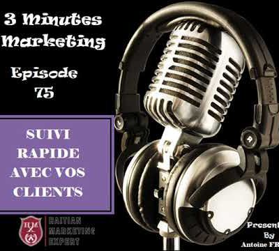 3 Minutes Marketing, episode 75. Suivi Rapide avec vos clients.