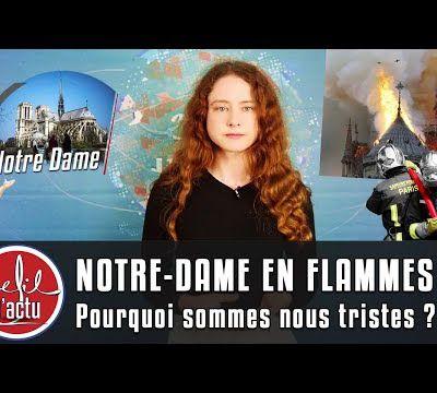 NOTRE-DAME EN FLAMMES : POURQUOI NOUS SOMMES TRISTES ?