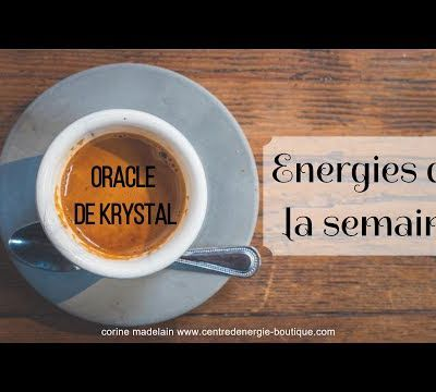 Energies du 22 au 28 janvier 2018 Oracle de Krystal