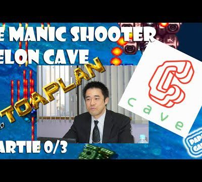 Le manic shooter selon Cave, partie 0/3 : introduction - Papa gaming
