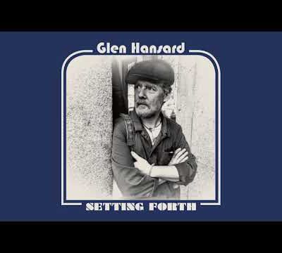 "Glen Hansard - ""Setting Forth"""